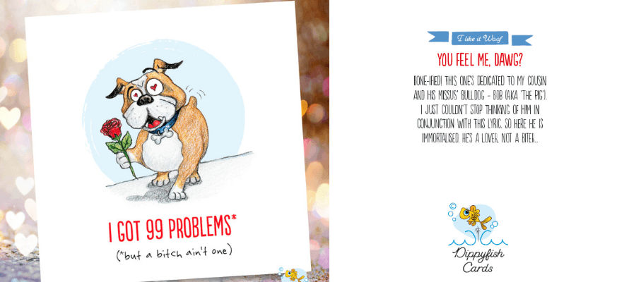 Dippyfish Valentine's Day Cards - you feel me dawg - 99 problems